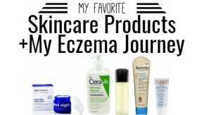 Skincare Favorites + Eczema